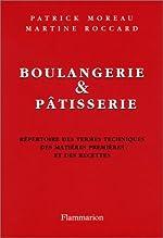 Boulangerie et pâtisserie - Répertoire des termes techniques des matières premières et des recettes de Patrick Moreau