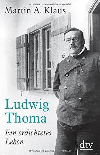 Ludwig Thoma: Ein erdichtetes Leben