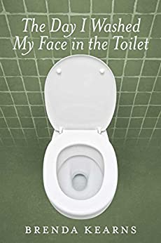 The Day I Washed My Face in the Toilet by [Brenda Kearns]