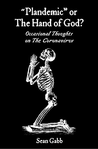 "Plandemic"" or The Hand of God?: Occasional Thoughts on the Coronavirus - Kindle edition by Gabb, Sean. Politics & Social Sciences Kindle eBooks @ Amazon.com."