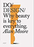 Do Design: Why Beauty Is Key to Everything: Why beauty is key to everything. (Design Theory Book, Inspirational Gift for Designers and Artists)
