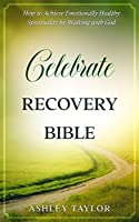 Celebrate Recovery Bible: How to Achieve Emotionally Healthy Spirituality by Walking with God