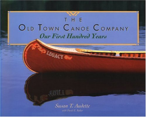 The Old Town Canoe Company: Our First Hundred Years -  Audette, Susan T., Hardcover