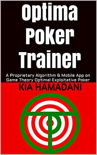 Optima Poker Trainer: A Proprietary Algorithm & Mobile App on Game Theory Optimal Exploitative Poker (English Edition)