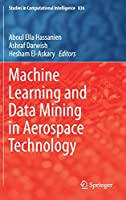 Machine Learning and Data Mining in Aerospace Technology Front Cover