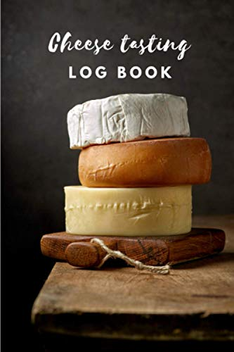 Cheese Tasting Log Book: Cheese tasting record notebook and logbook for cheese lovers | to note the characteristics and keeping track of your favorite cheeses |120 forms to complete