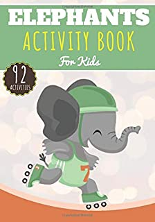 Elephants Activity Book: For Kids 4-8 Years Old Boy & Girl | Preschool Activity Book 92 Activities To Discover Elephants, ...