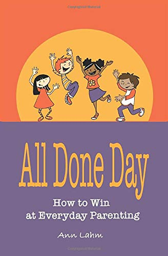 All Done Day: How to Win at Everyday Parenting