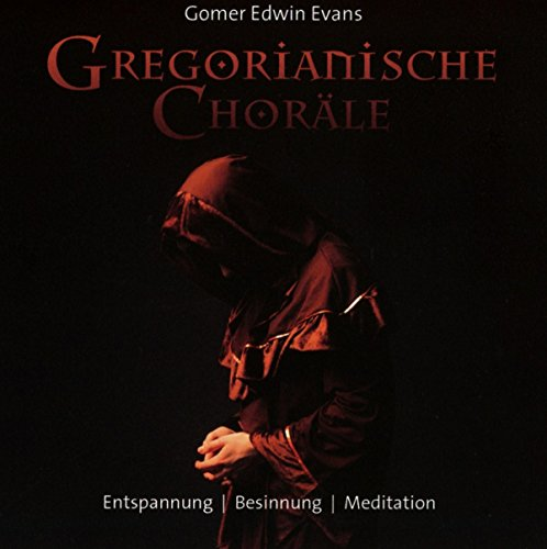 Gregorianische Choräle: Entspannung - Besinnung - Meditation