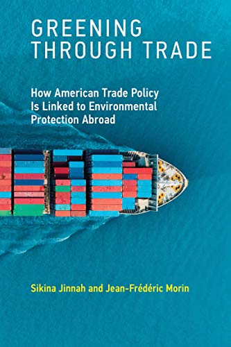 Greening through Trade: How American Trade Policy Is Linked to Environmental Protection Abroad (Mit Press)