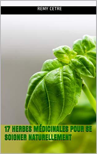 17 Herbes médicinales pour se soigner naturellement