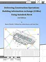 Delivering COBie Using Autodesk Revit (2nd Edition) (Library Edition)