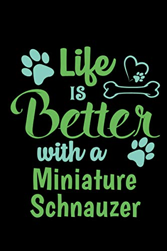 Life Is Better With a Miniature Schnauzer: Dog Vaccination Record Book | Logbook For Dogs Lovers | Medication Log journal | 110 Pages 6x18