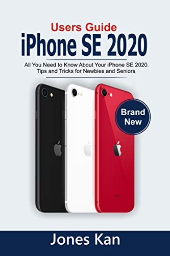 Users Guide iPhone SE 2020: All you Need to Know About your iPhone 2020, Tips & Tricks for Newbies & Seniors. (English Edition)