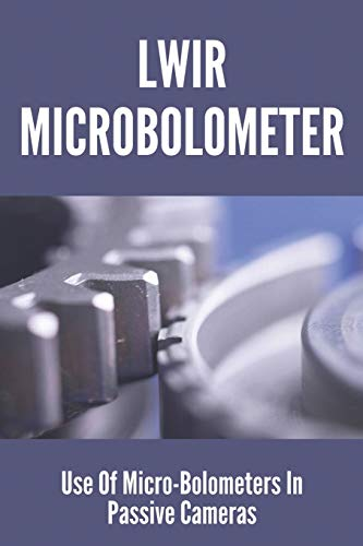 LWIR Microbolometer: Use Of Micro-Bolometers In Passive Cameras: Millimeter Wave/Terahertz Frequencies