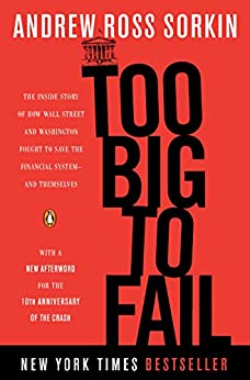 Too Big to Fail: The Inside Story of How Wall Street and Washington Fought to Save the Financial System--and Themselves by [Andrew Ross Sorkin]
