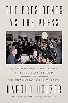 The Presidents vs the Press  The Endless Battle between the White House and the Media--from the Founding Fathers to Fake News