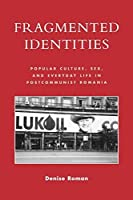 Fragmented Identities: Popular Culture, Sex, and Everyday Life in Postcommunist Romania by Denise Roman(2007-04-16)
