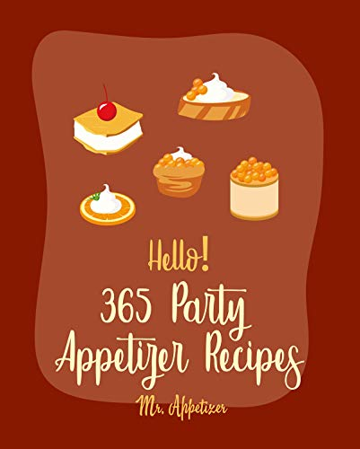 Hello! 365 Party Appetizer Recipes: Best Party Appetizer Cookbook Ever For Beginners [Book 1] (English Edition)