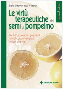 Le virtù terapeutiche dei semi di pompelmo. Dal citrus paradisi i più validi rimedi contro infezioni,...