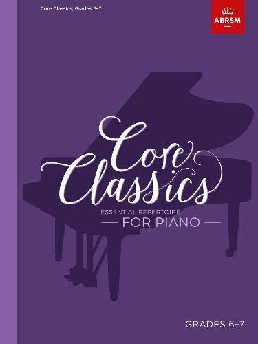 Core Classics, Grades 6-7: Essential repertoire for piano (ABRSM Exam Pieces)