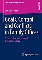 Goals, Control and Conflicts in Family Offices: A Conceptual and In-depth Qualitative Study (Familienunternehmen und KMU)