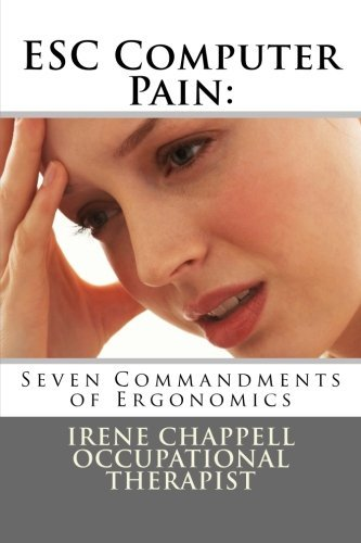 Esc Computer Pain: 7 Commandments of Ergonomics by Irene M. Chappell (September 04,2013)