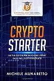 Crypto Starter: Il Tuo Tutorial Cartaceo per Muovere i Primi Passi nelle Criptovalute (Italian Edition)