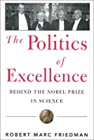 Politics of Excellence: Behind the Nobel Prize in Science