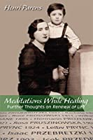 Meditations While Healing: Further Thoughts on Renewal of Life