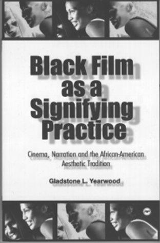 Black Film As a Signifying Practice: Cinema, Narration and the African American Aesthetic Tradition