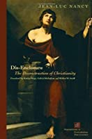 Dis-Enclosure: The Deconstruction of Christianity (Perspectives in Continental Philosophy) by Jean-Luc Nancy(2008-04-01)