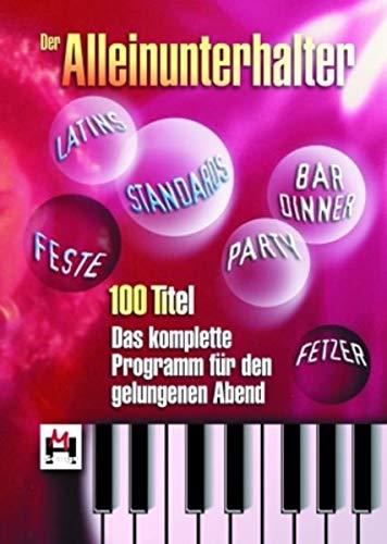 Der Alleinunterhalter - Das Komplette Programm Für Den Gelungenen Abend: Songbook für Gitarre, Gesang: 100 Titel - Das komplette Programm für den gelungenen Abend