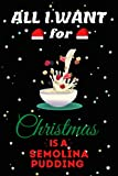 All I Want For Christmas Is A Semolina Pudding Lined Notebook: Cute Christmas Journal Notebook For Kids, Men ,Women ,Friends .Who Loves Christmas And ... for Christmas Day, Holiday and Foods lovers.