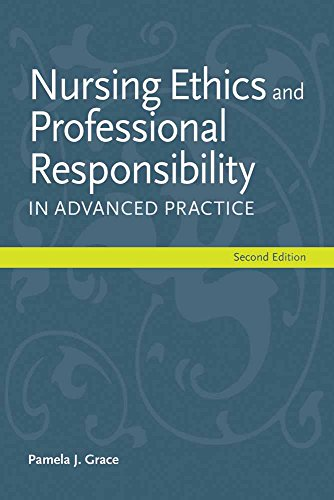 Compare Textbook Prices for Nursing Ethics and Professional Responsibility in Advanced Practice 2 Edition ISBN 9781449667429 by Grace, Pamela J.