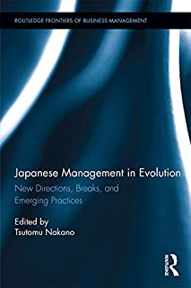 Japanese Management in Evolution: New Directions, Breaks, and Emerging Practices (Routledge Frontiers of Business Management)