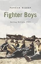 FIGHTER BOYS: SAVING BRITAIN 1940 by PATRICK BISHOP (2003-08-01)