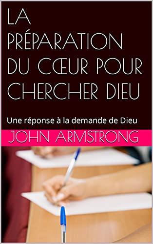 LA PRÉPARATION DU CŒUR POUR CHERCHER DIEU: Une réponse à la demande de Dieu (French Edition)