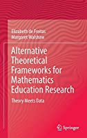 Alternative Theoretical Frameworks for Mathematics Education Research: Theory Meets Data