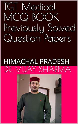TGT Medical MCQ BOOK Previously Solved  Question Papers: HIMACHAL PRADESH (1) (English Edition)