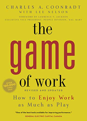 The Game of Work: How to Enjoy Work as Much as Play by [Charles A. Coonradt, Lee Nelson, Lawrence V. Jackson]