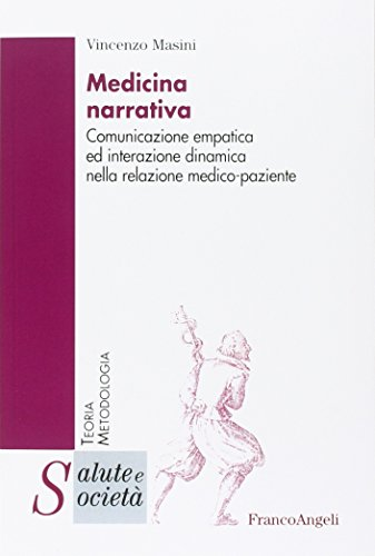 Medicina narrativa. Comunicazione empatica ed interazione dinamica nella relazione medico-paziente
