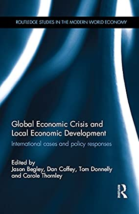 Global Economic Crisis and Local Economic Development: International cases and policy responses (Routledge Studies in the Modern World Economy) (English Edition)