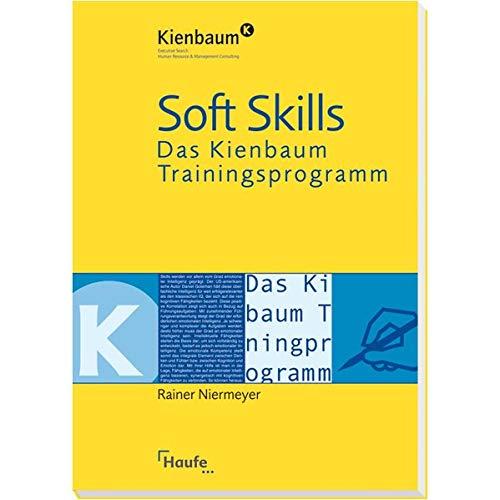 Soft Skills - Das Kienbaum Trainingsprogramm: Das richtige Gespür für Menschen und Märkte entwickeln (Kienbaum bei Haufe)