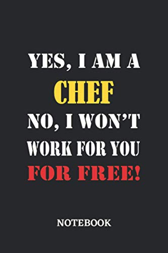 Yes, I am a Chef No, I won't work for you for free Notebook: 6x9 inches - 110 dotgrid pages • Greatest Passionate working Job Journal • Gift, Present Idea