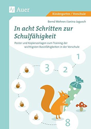 In acht Schritten zur Schulfähigkeit: Poster und Kopiervorlagen zum Training der wichtigsten Basisfähigkeiten in der Vorschule (1. Klasse/Vorschule): ... in der Vorschule (Kindergarten/Vorschule)