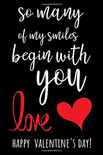 So Many Of My Smiles Begin With You: Funny Valentine's Day Notebook / Journal / Diary, Best Gifts Ideas For Her And Him
