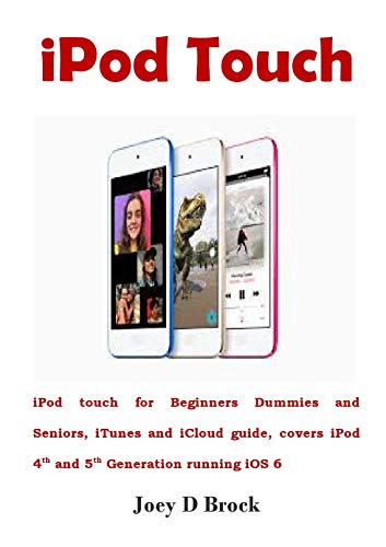 iPod Touch: iPod touch for Beginners Dummies and Seniors, iTunes and iCloud guide, covers iPod 4th and 5th Generation running iOS 6 (English Edition)