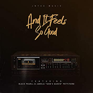 And It Feels So Good (feat. Black Pearll & Jamela God's Queen Pettiford)