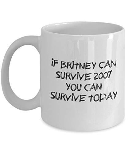 Funny Celebrity Gifts Taza de café de 325 ml, con texto en inglés 'If Britney Can Survive 2007', los mejores regalos inspiradores y sarcasmo